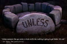 The Lorax - this quote makes me cry!  Love the 'Unless' Stone!
