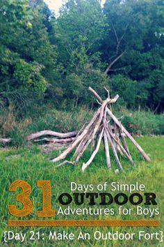 Day 21 Build An Outdoor Fort Simple Outdoor Adventures for Boys - I'll have to check out the rest with my children! :)