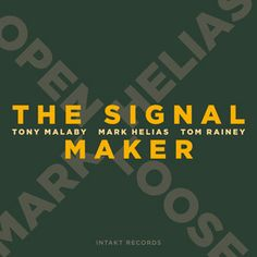 New Release in February 2015:  MARK HELIAS OPEN LOOSE THE SIGNAL MAKER  Mark Helias: Bass, Tony Malaby: Saxophone Tom Rainey: Drums  Intakt CD 245  Release date USA+Canada: March 31, 2015