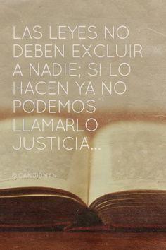 """""""Las #Leyes no deben excluir a nadie. Si lo hacen ya no podemos llamarlo #Justicia"""". #Citas #Frases @candidman"""