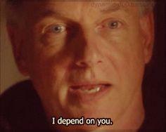 I depend on you. - Gibbs // NCIS