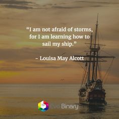 """I am not afraid of storms, for I am learning how to sail my ship."" - Louisa May…"