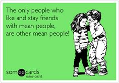 The only people wholike and stay friendswith mean people, are other mean people! | Congratulations Ecard