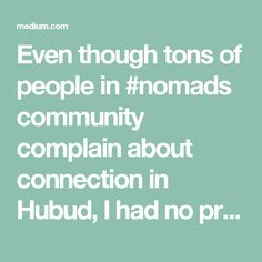 Even though tons of people in #nomads community complain about connection in Hubud, I had no problems. There's also another co-working space there called Onion Collective, which people say is really good and much cheaper. I forgot to do speed tests in Ubud, so I can't say anything about the speed.