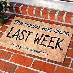 "I'd have to change this to, ""The house was clean YESTERDAY . .  ."""