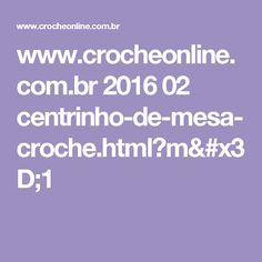 www.crocheonline.com.br 2016 02 centrinho-de-mesa-croche.html?m=1
