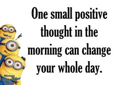 Try to start your day with positive thoughts