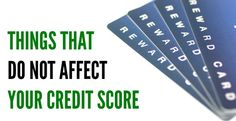 Your credit score is important. It helps to know things that DO NOT affect your credit score in order to keep it high.