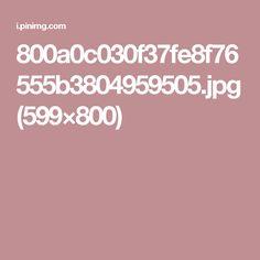 800a0c030f37fe8f76555b3804959505.jpg (599×800)