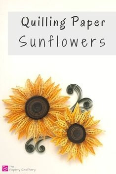 Quilling Paper Sunflowers - The Papery Craftery