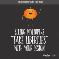 "The Odd Things That We Panic About: Seeing developers ""take liberties"" with your design."