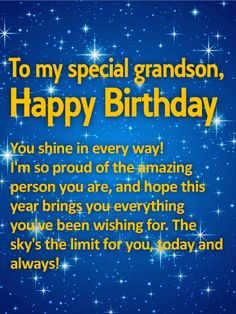To my Special Grandson - Happy Birthday Wishes Card: Surprise your out-of-this-world grandson on his birthday with this stellar birthday card! A starry night sky creates a brilliant backdrop for your heartfelt wishes, which let him know how special he is to you, and that he deserves the very best, not just today but every day. What a wonderful way to help him celebrate turning another year older!