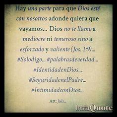 Esforzados y valientes no mediocres ni temerosos... (Jos. 1:9)... #Solodigo... #palabrasdeverdad... #IdentidadenDios... #SeguridadenelPadre... #IntimidadconDios...
