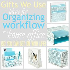 Gifts We Use: Ideas for Organizing Workflow in a Home Office so You Can Get On With Life