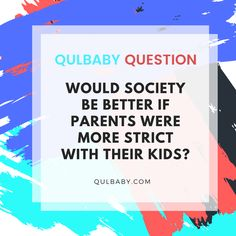 Qulbaby Question: Would society be better if parents were more strict with their kids? Strict Parents, Parenting, Babies, Good Things, This Or That Questions, Kids, Babys, Children, Baby