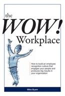 The WOW! Workplace by Mike Byam. How to build an employee recognition culture that engages your people and produces big results for your organization.