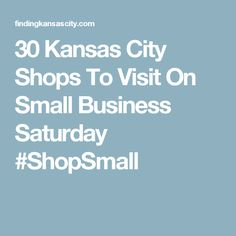 30 Kansas City Shops To Visit On Small Business Saturday #ShopSmall