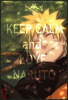 Keep calm and love Naruto!!!