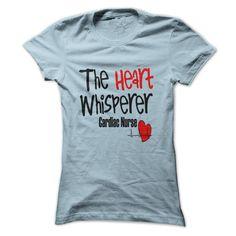 Cardiac Nurse T-Shirt The Heart Whisperer, cardiac nurses would get a kick out of this Im sure!