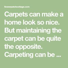 Carpets can make a home look so nice. But maintaining the carpet can be quite the opposite. Carpeting can be quite expensive. So you can't just always throw out your old one when it gets stai…