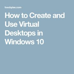 How to Create and Use Virtual Desktops in Windows 10