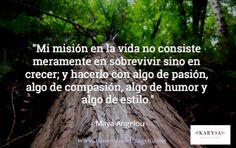 Mi misión en la vida no consiste simplemente en sobrevivir sino crecer muy bien. #MayaAngelou