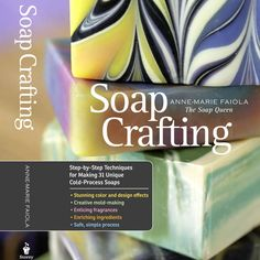 Pre-Order Soap Crafting: Step-by-Step Techniques for Making 31 Unique Cold-Process Soaps to get pre-order prizes (extra *free* video tutorials!) $17