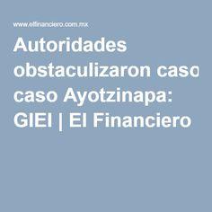 Autoridades obstaculizaron caso Ayotzinapa: GIEI | El Financiero