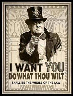 Do what thou wilt shall be the whole of the law - Aleister Crowley