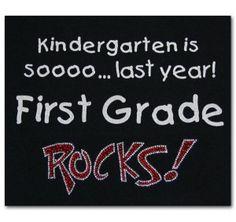 Kindergarten is sooo last year First Grade ROCKS!