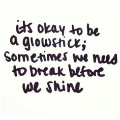 Sometimes we need to break before we shine
