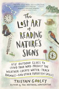 The Lost Art of Reading Natures Signs: Use Outdoor Clues to Find Your Way, Predict the Weather, Locate Water, Track Animals—and Other Forgotten Skills Kindle Edition by Tristan Gooley Reading Lists, Book Lists, Kindle Unlimited, Little Presents, Girls Presents, A Silent Voice, Forest School, Nature Study, Nature Nature
