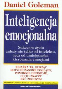 Inteligencja emocjonalna. Sukces w życiu zależy nie tylko od intelektu, lecz od umiejętnpości kierowania emocjami - Daniel Goleman