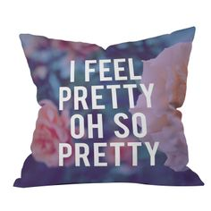 I Feel Pretty Oh So Pretty (pillow designed by Leah Flores) - I like these words