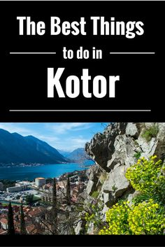 The best things to do in Kotor Montenegro