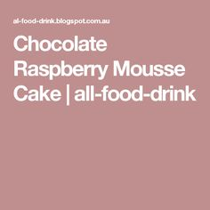 Chocolate Raspberry Mousse Cake   all-food-drink