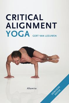 Critical Alignment Yoga written by founder Gert van Leeuwen. A must read for all yoga teachers and practitioners. Yoga Poses For Men, Yoga Books, Improve Flexibility, Life Coaching, Yoga Fitness, Therapy, Mindfulness, Teacher, Exercise