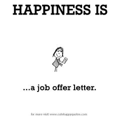 Happiness is, a job offer letter. - Cute Happy Quotes