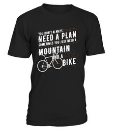 """# Mountain Biking T-Shirt Gift   Funny Cycling Shirts . Special Offer, not available in shops Comes in a variety of styles and colours Buy yours now before it is too late! Secured payment via Visa / Mastercard / Amex / PayPal How to place an order Choose the model from the drop-down menu Click on """"Buy it now"""" Choose the size and the quantity Add your delivery address and bank details And that's it! Tags: You don't always need a plan, sometimes you just need a mountain and a bike, Mountain…"""