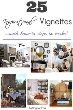See 25 Inspirational Vignettes to make - step by step directions and decor tips to get all of these beautiful looks! www.settingforfour.com