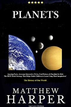 PLANETS: Amazing Facts, Awesome Interactive Trivia, Cool Pictures & Fun Quiz for Kids - The BEST Book Strategy That Helps Guide Children to Learn Using ... The History of Our World (Did You Know 24) by Matthew Harper http://www.amazon.com/dp/B00OF3QH3W/ref=cm_sw_r_pi_dp_Z2fhwb0736JRY