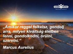 Marcus Aurelius idézet az élet kiváltságairól. A kép forrása: Péter Szabó Happy Life, Motivational Quotes, Humor, Beach, Water, Pictures, Outdoor, Running, Spring