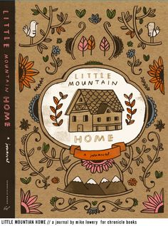 Little Mountain Home Journal by Mike Lowery / Chronicle Books Book Cover Design, Book Design, Journal Design, Design Ideas, Surface Design, Copics, Book Gifts, Paper Goods, Illustrators