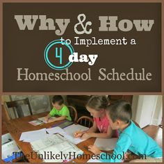 Why & How to Implement a 4-Day Homeschool Week {Part 2}-The Unlikely Homeschool