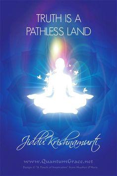 """""""Truth is a pathless land."""" —Jiddu Krishnamurti: www.QuantumGrace.net ..*"""