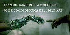 ... Transhumanismo: La corriente político-ideológica del Siglo XXI.