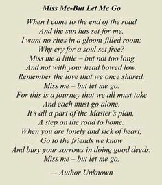 Miss Me But Let Me Go I read this at my brother's funeral 20 years ago and I still know it by heart. Miss Me, Miss You Dad, Funeral Quotes, Funeral Eulogy, Funeral Verses, Funeral Readings, Readings For Funerals, Funny Funeral Poems, Funeral Scripture Readings