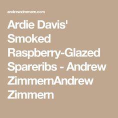 Ardie Davis' Smoked Raspberry-Glazed Spareribs - Andrew ZimmernAndrew Zimmern