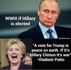 Vote Trump! Putin knows relations with  the US will disintegrate with Hillary. Obama has already ruined what fragile peace we had. Scary!
