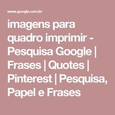 imagens para quadro imprimir - Pesquisa Google | Frases | Quotes | Pinterest | Pesquisa, Papel e Frases